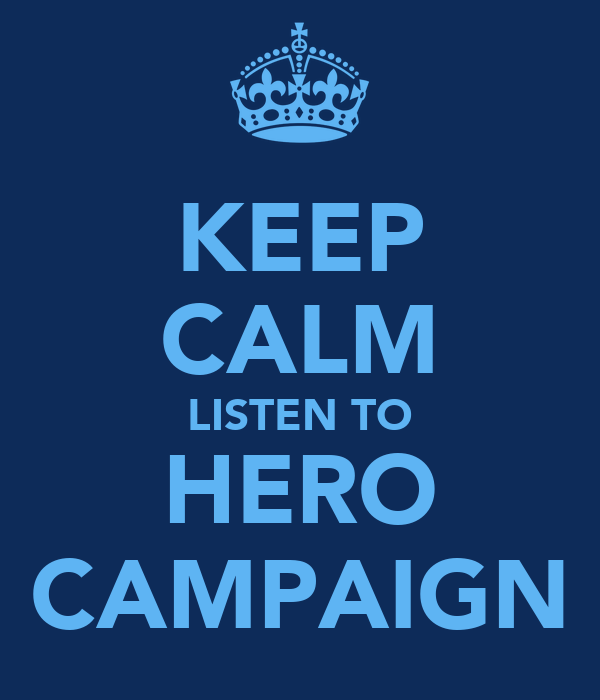 KEEP CALM LISTEN TO HERO CAMPAIGN