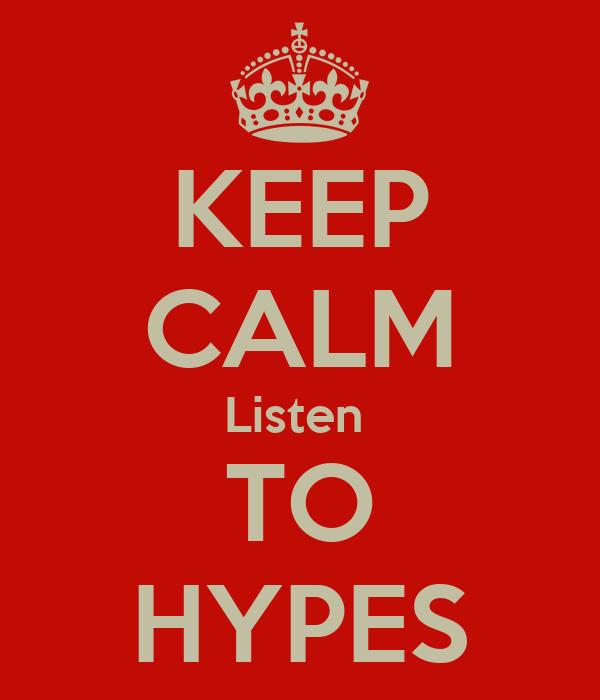KEEP CALM Listen  TO HYPES
