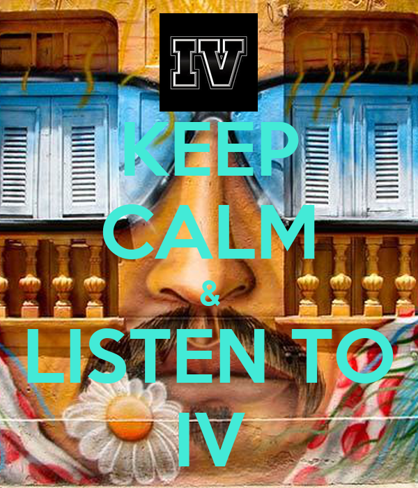 KEEP CALM & LISTEN TO IV