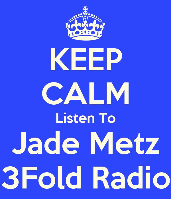 KEEP CALM Listen To Jade Metz 3Fold Radio