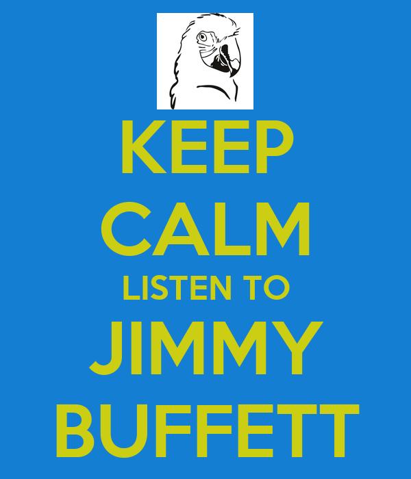 KEEP CALM LISTEN TO JIMMY BUFFETT