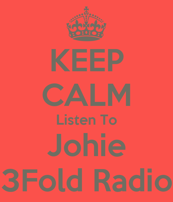 KEEP CALM Listen To Johie 3Fold Radio