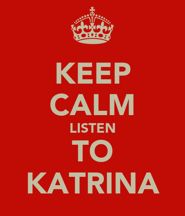 KEEP CALM LISTEN TO KATRINA