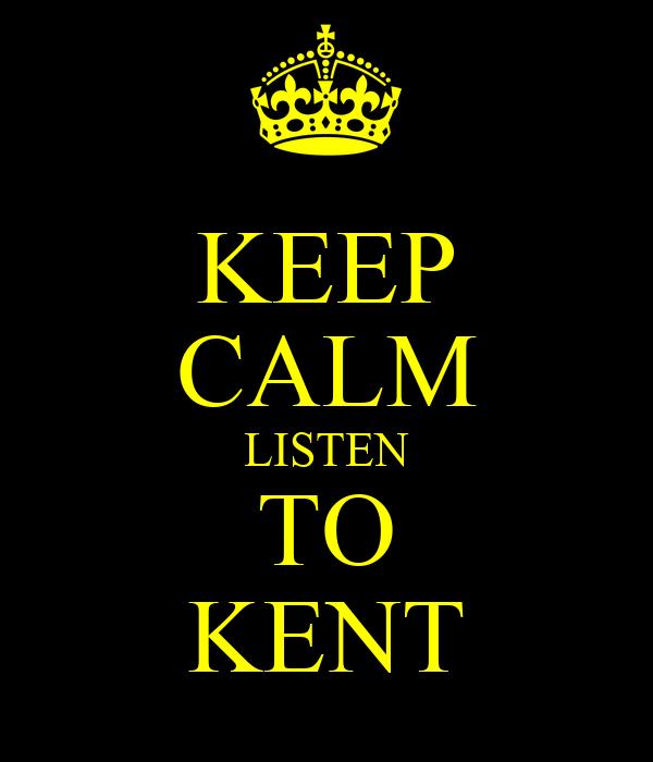 KEEP CALM LISTEN TO KENT