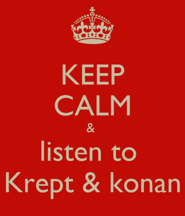 KEEP CALM &  listen to  Krept & konan