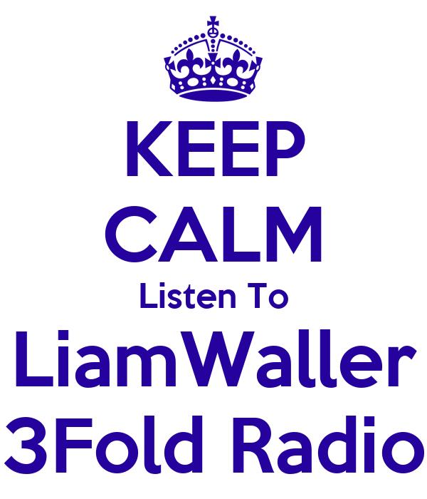 KEEP CALM Listen To LiamWaller 3Fold Radio