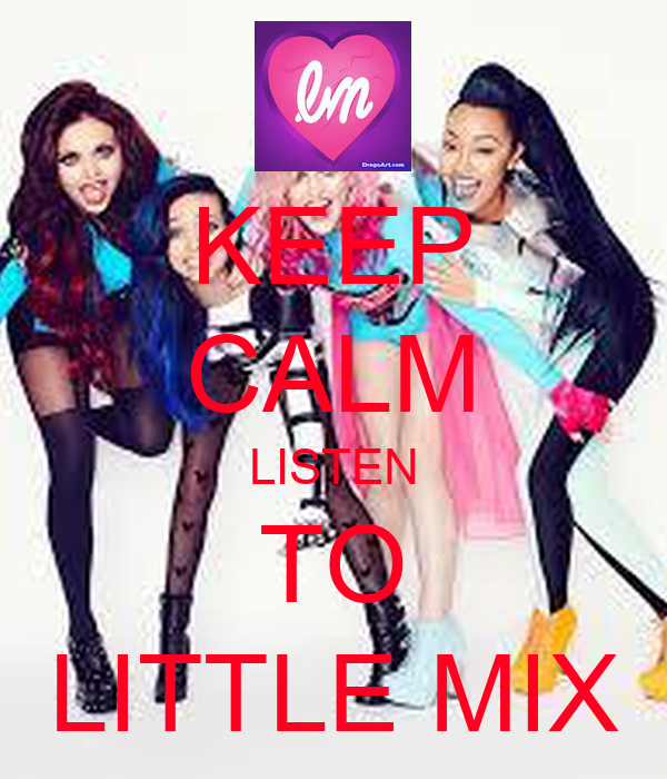 KEEP CALM LISTEN TO LITTLE MIX