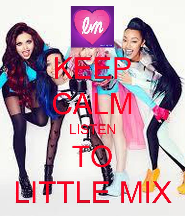 KEEP CALM LISTEN TO LITTLE MIX