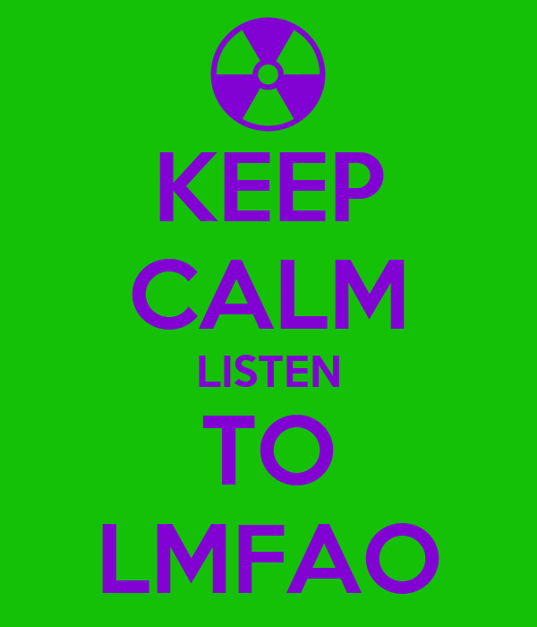 KEEP CALM LISTEN TO LMFAO