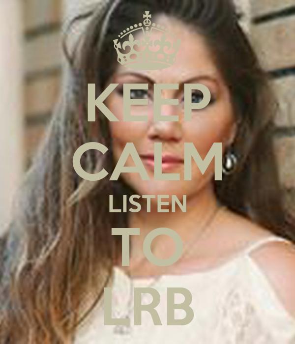 KEEP CALM LISTEN TO LRB