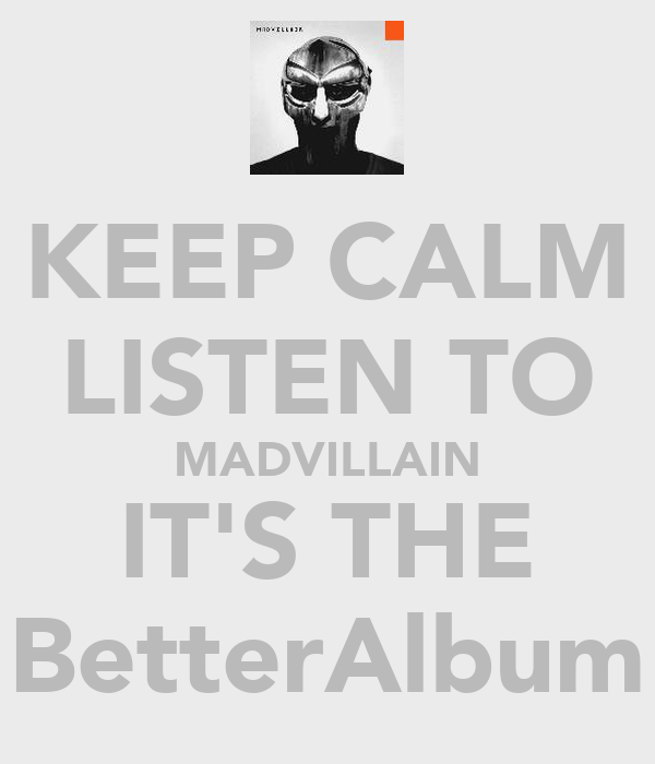 KEEP CALM LISTEN TO MADVILLAIN IT'S THE BetterAlbum