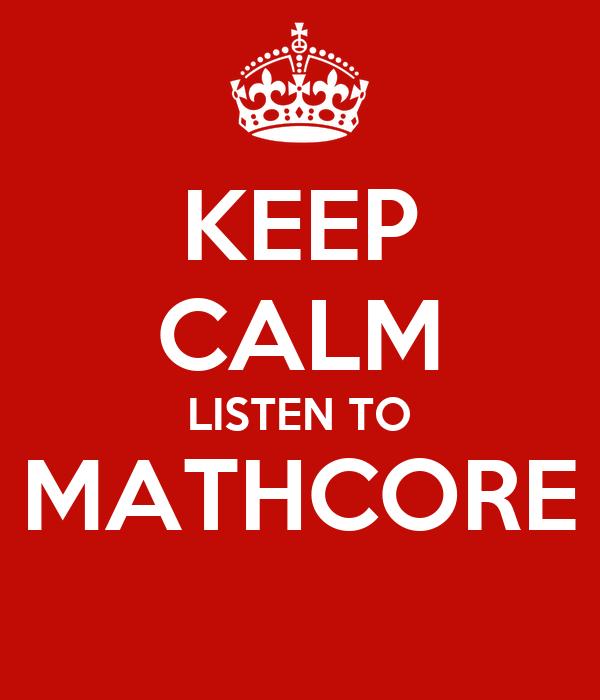KEEP CALM LISTEN TO MATHCORE