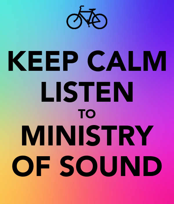 KEEP CALM LISTEN TO MINISTRY OF SOUND