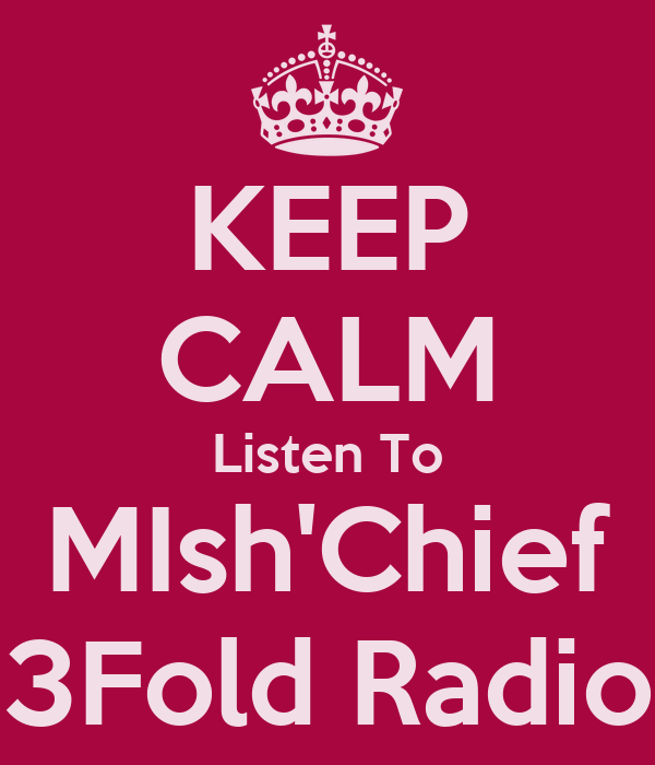 KEEP CALM Listen To MIsh'Chief 3Fold Radio