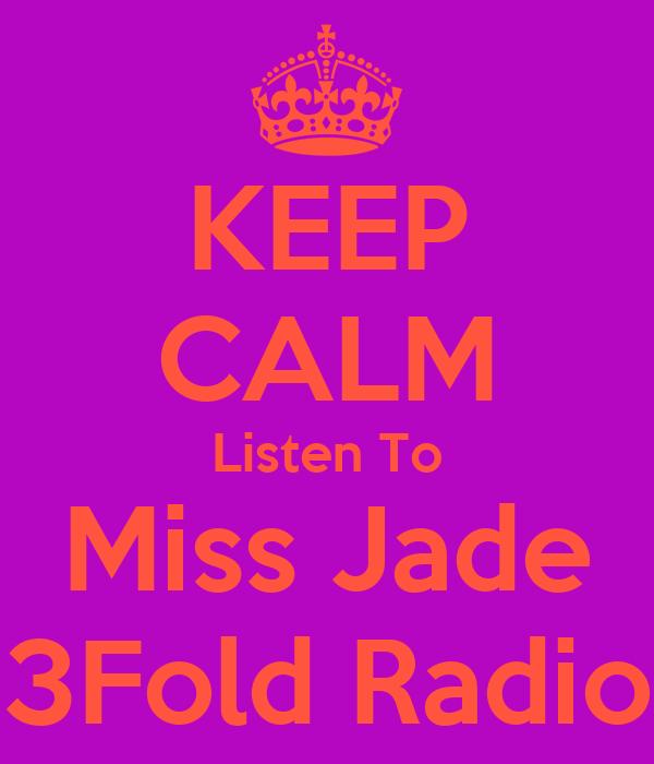 KEEP CALM Listen To Miss Jade 3Fold Radio