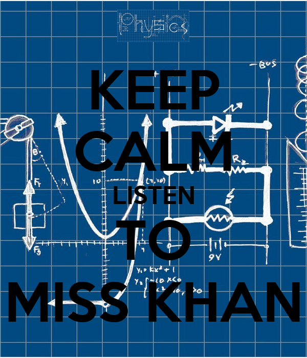 KEEP CALM LISTEN TO MISS KHAN