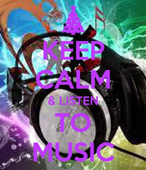 KEEP CALM & LISTEN TO MUSIC