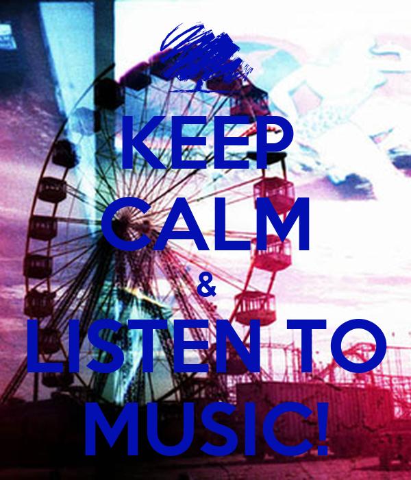 KEEP CALM & LISTEN TO MUSIC!