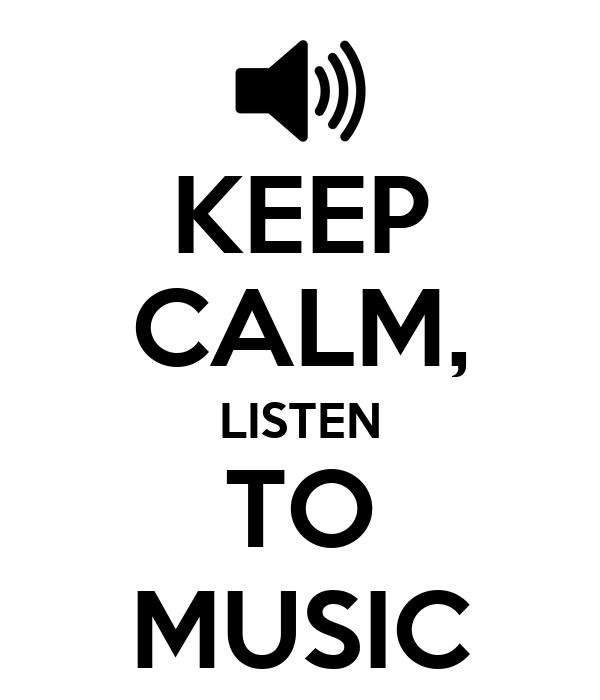 KEEP CALM, LISTEN TO MUSIC