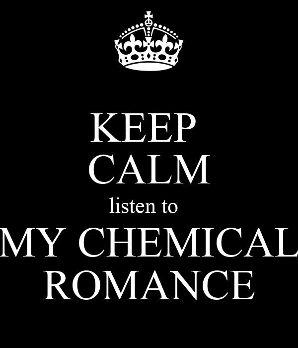 KEEP  CALM listen to   MY CHEMICAL ROMANCE