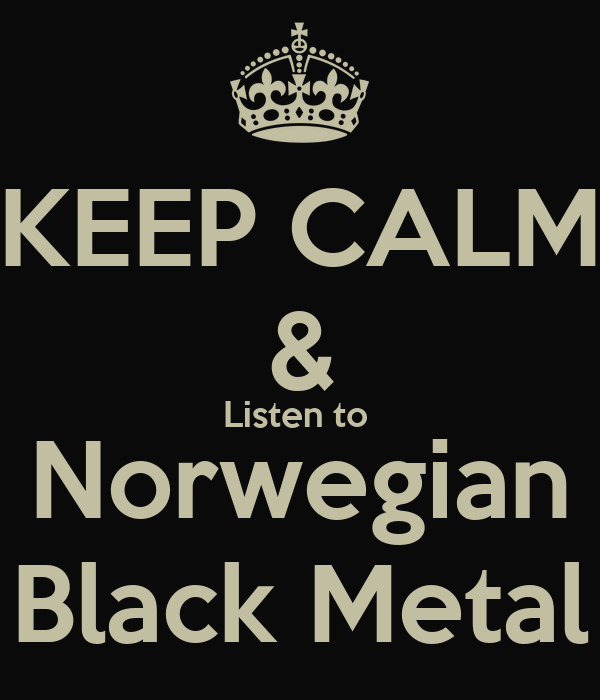 KEEP CALM & Listen to  Norwegian Black Metal
