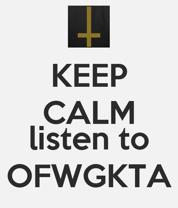 KEEP CALM   listen to  OFWGKTA