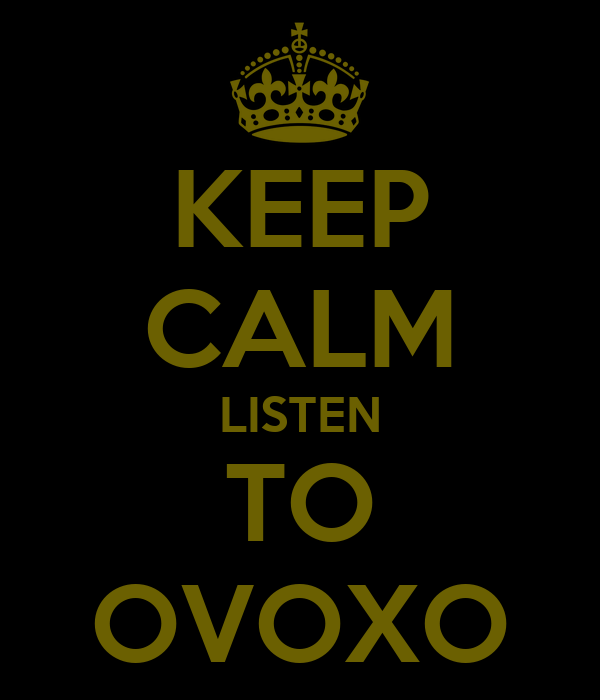 KEEP CALM LISTEN TO OVOXO