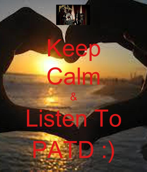 Keep Calm & Listen To PATD :)