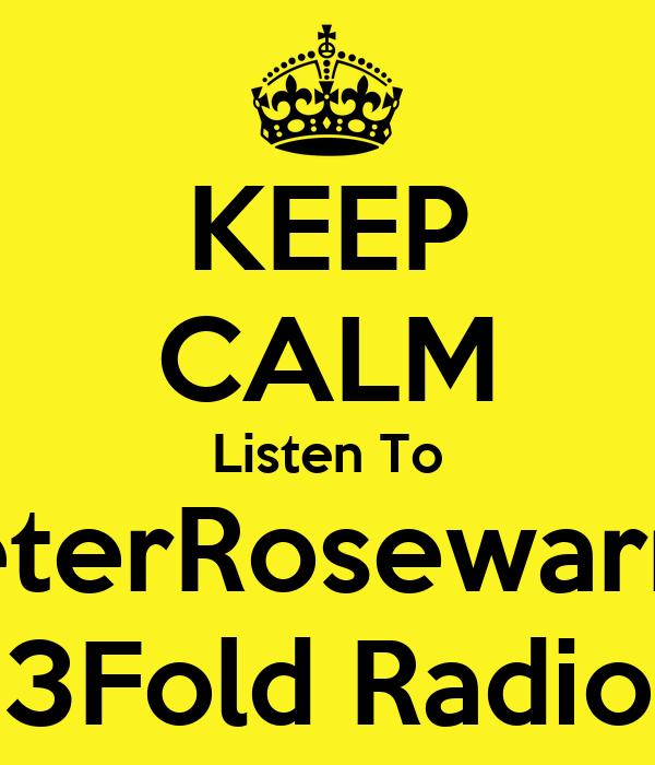 KEEP CALM Listen To PeterRosewarne 3Fold Radio