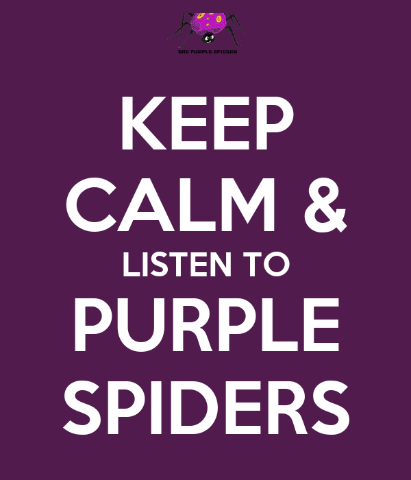 KEEP CALM & LISTEN TO PURPLE SPIDERS