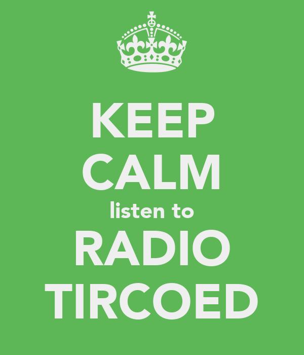 KEEP CALM listen to RADIO TIRCOED