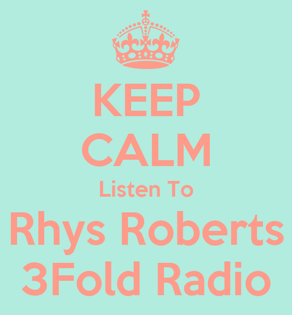 KEEP CALM Listen To Rhys Roberts 3Fold Radio