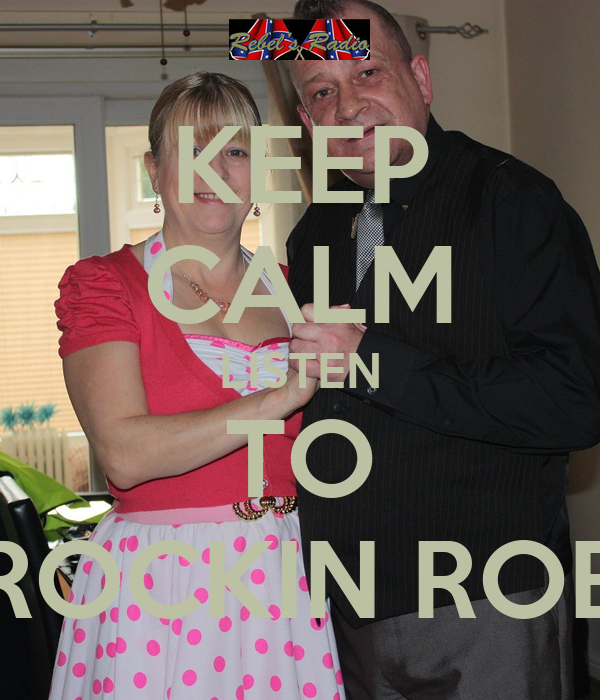 KEEP CALM LISTEN TO ROCKIN ROB