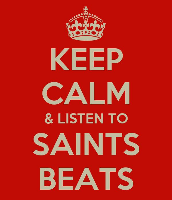 KEEP CALM & LISTEN TO SAINTS BEATS