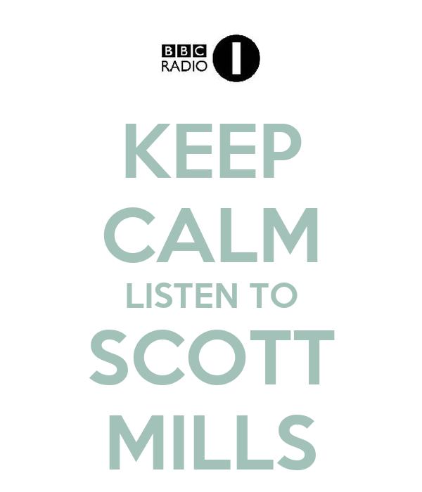 KEEP CALM LISTEN TO SCOTT MILLS