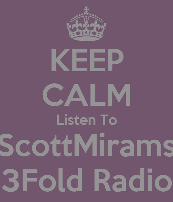 KEEP CALM Listen To ScottMirams 3Fold Radio