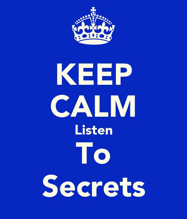 KEEP CALM Listen To Secrets