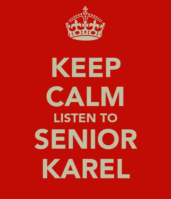 KEEP CALM LISTEN TO SENIOR KAREL