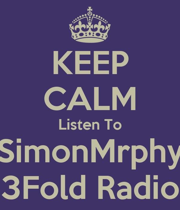 KEEP CALM Listen To SimonMrphy 3Fold Radio