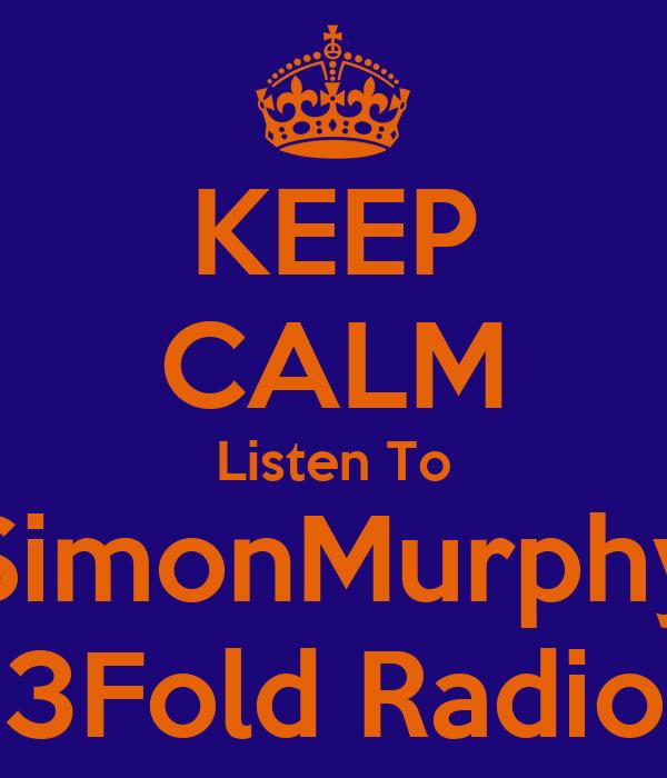 KEEP CALM Listen To SimonMurphy 3Fold Radio
