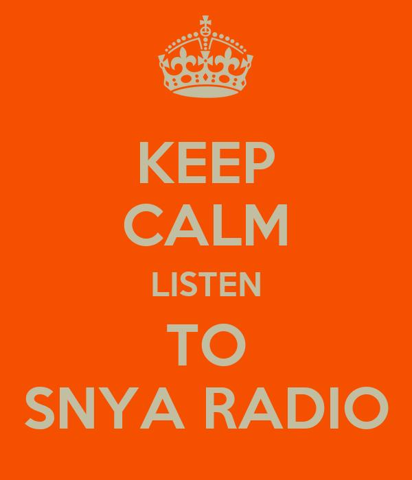 KEEP CALM LISTEN TO SNYA RADIO