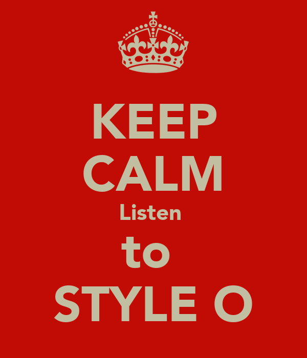 KEEP CALM Listen  to  STYLE O