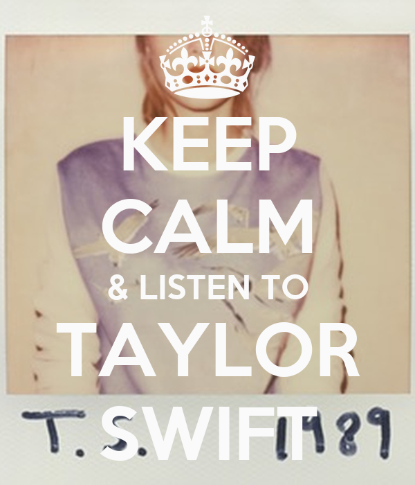 KEEP CALM & LISTEN TO TAYLOR SWIFT