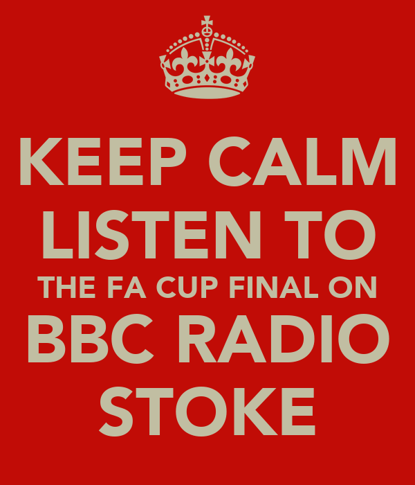 KEEP CALM LISTEN TO THE FA CUP FINAL ON BBC RADIO STOKE