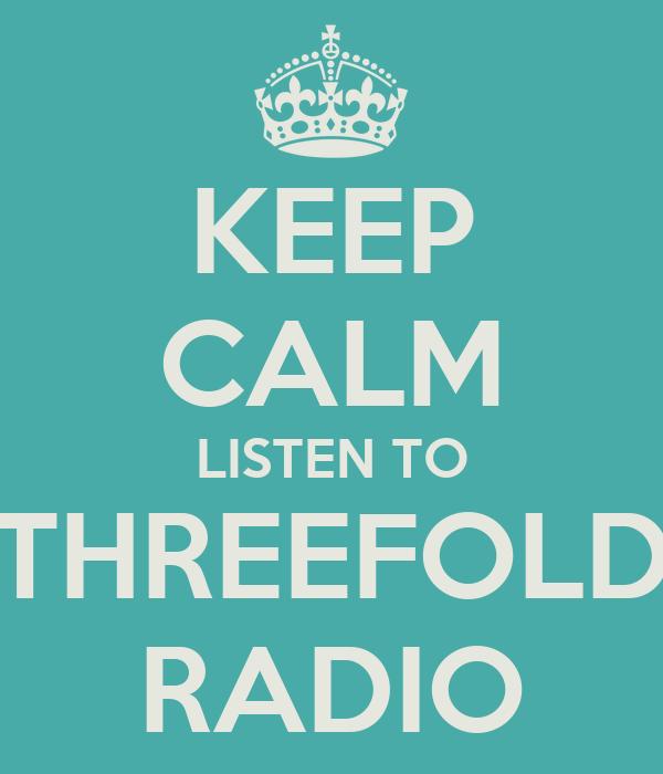 KEEP CALM LISTEN TO THREEFOLD RADIO