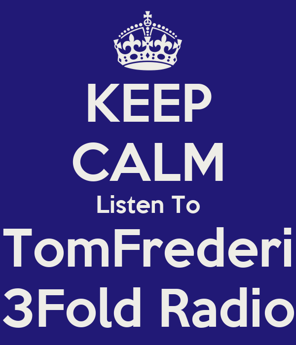 KEEP CALM Listen To TomFrederi 3Fold Radio