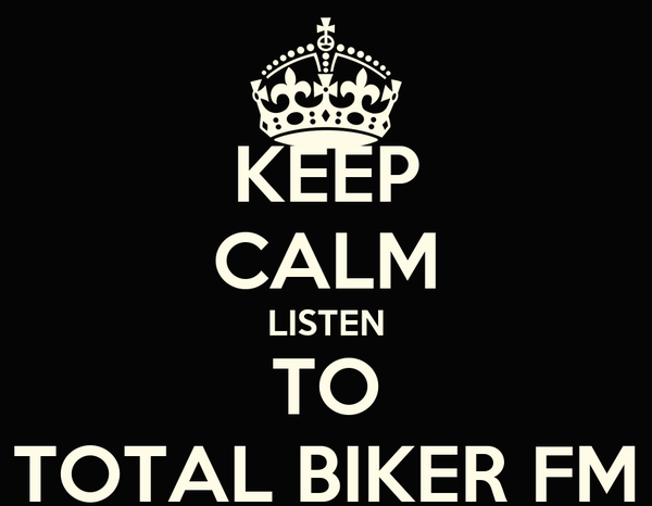 KEEP CALM LISTEN TO TOTAL BIKER FM