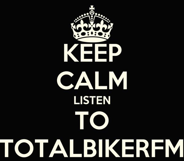 KEEP CALM LISTEN TO TOTALBIKERFM