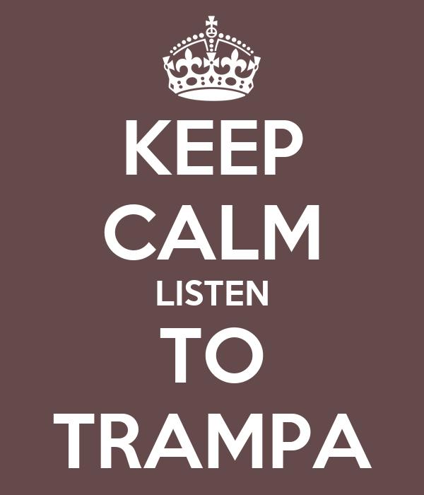 KEEP CALM LISTEN TO TRAMPA