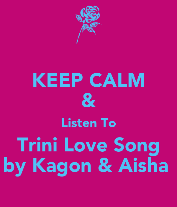 KEEP CALM & Listen To Trini Love Song by Kagon & Aisha
